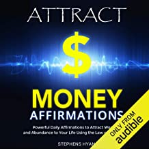 Attract Money Affirmations: Powerful Daily Affirmations to Attract Wealth and Abundance to Your Life Using the Law of Attraction