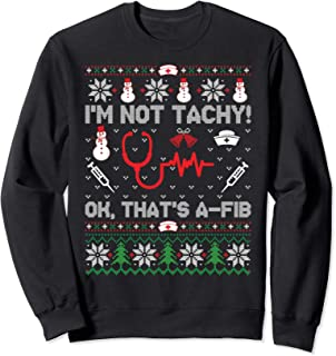 I'm Not Tachy Funny Nurse Ugly Christmas Sweaters Sweatshirt