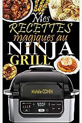 Mes recettes magiques au Ninja Grill: Une collection des meilleures recettes pour griller à l'intérieur et croustiller à la perfection (Recettes détaillées avec photos) Format Kindle