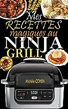 Mes recettes magiques au Ninja Grill: Une collection des meilleures recettes pour griller à l'intérieur et croustiller à l...