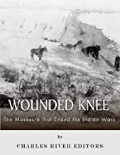 Wounded Knee: The Massacre that Ended the Indian Wars