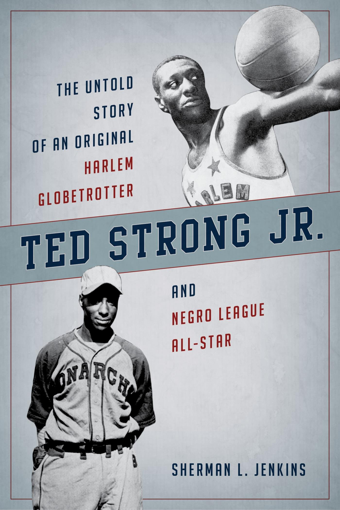 Ted Strong Jr.: The Untold Story Of An Original Harlem Globetrotter And Negro Leagues All-Star (English Edition)