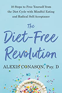 The Diet-Free Revolution: 10 Steps to Free Yourself from the Diet Cycle with Mindful Eating and Radical Self-Acceptance