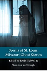 Spirits of St. Louis: Missouri Ghost Stories Kindle Edition