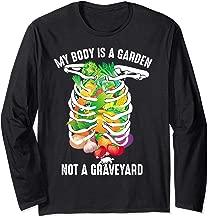 My Body Is A Garden Not A Graveyard Veggie Funny Vegan Gift Long Sleeve T-Shirt