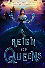 Reign of Queens: A Dragon Soul Press Anthology