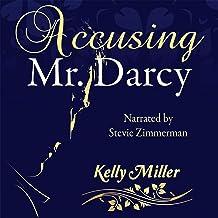 Accusing Mr. Darcy: A Pride & Prejudice Variation by Kelly Miller ...
