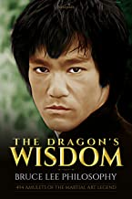 The Dragon's Wisdom - Bruce Lee Philosophy: 494 Amulets of the Martial Art legend