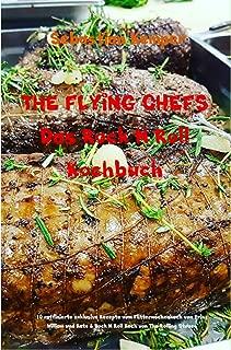 THE FLYING CHEFS Das Rock N Roll Kochbuch: 10 raffinierte exklusive Rezepte vom Flitterwochenkoch von Prinz William und Kate (THE FLYING CHEFS Themenkochbücher 7) (German Edition)