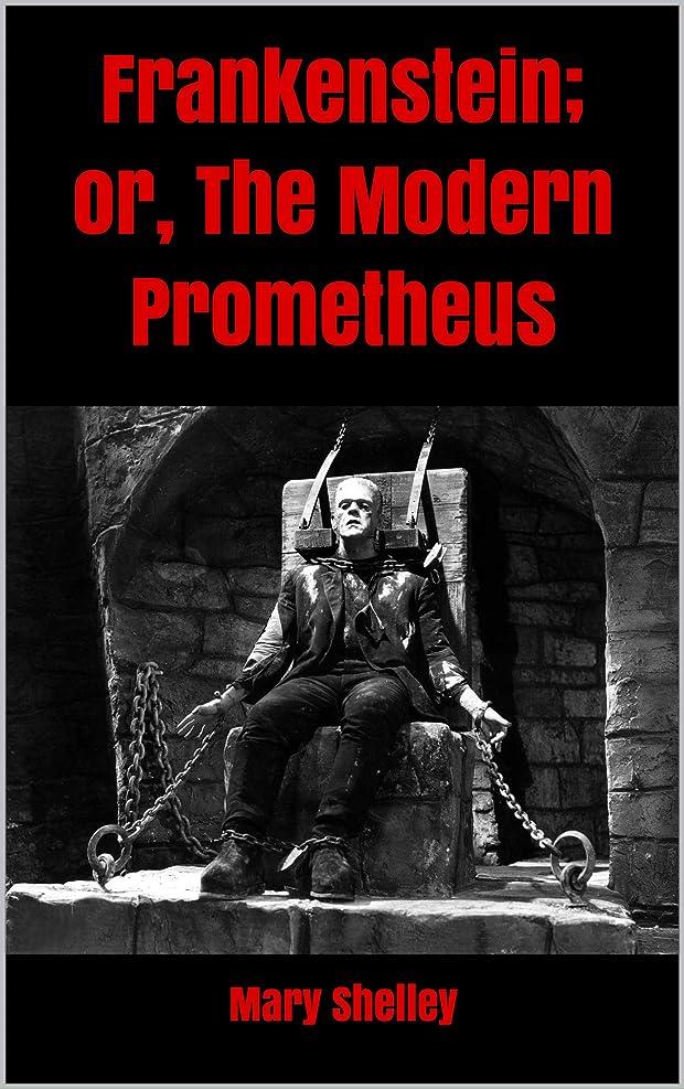 プレビスサイト科学的春Frankenstein; or, The Modern Prometheus (English Edition)