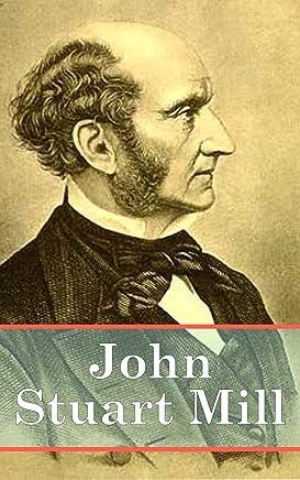 John Stuart Mill: The Collection (English Edition)