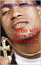 Who Will Save The Blackman: The Mental Resurrection (THIRD EYE OPEN Book 1)