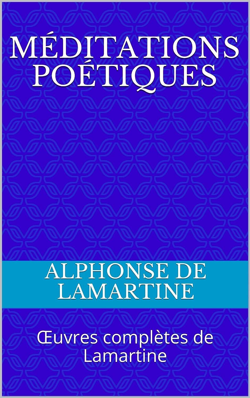 Méditations poétiques: ?uvres complètes de Lamartine (French Edition)