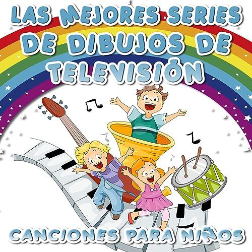 Las Mejores Series de Dibujos de Televisión. Canciones para Niños