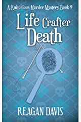 Life Crafter Death: A Knitorious Murder Mystery Book 9 Kindle Edition