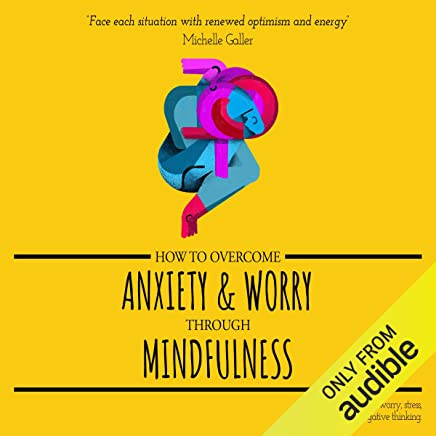 How to Overcome Anxiety & Worry through Mindfulness: Deal with Worry, Stress, Panic, Fear & Negative Thinking