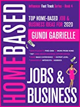 Top Home-Based Job & Business Ideas for 2020: Best Places to Find Work at Home Jobs grouped by Interests & Hobbies - Basic to Expert Level (Influencer Fast Track® Series Book 4)