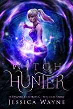 Witch Hunter: A Standalone Forbidden Mate Paranormal Romance (Vampire Huntress Chronicles) (English Edition)