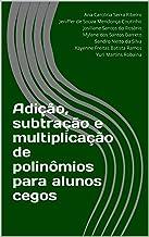 Adição, subtração e multiplicação de polinômios para alunos cegos