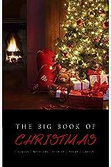 The Big Book of Christmas: 140+ authors and 400+ novels, novellas, stories, poems & carols (Kathartika™ Classics) Kindle Edition