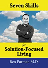 Seven Skills for Solution-Focused Living: Recommendations from a solution-focused psychiatrist