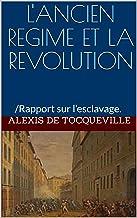 L'ANCIEN REGIME ET LA REVOLUTION: /Rapport sur l'esclavage. (French Edition)