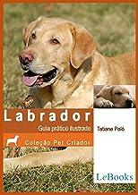 Labrador: Guia prático ilustrado (Coleção Pet Criador) (Portuguese Edition)