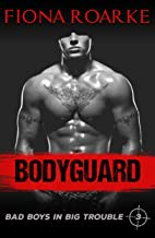 Bodyguard (Bad Boys In Big Trouble Book 3)