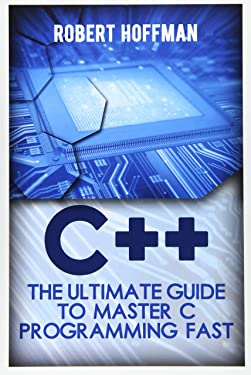 C++: The Ultimate Guide to Master C Programming and Hacking Guide for Beginners (c plus plus, C++ for beginners, hacking exposed, how to hack) (C ... Coding, CSS, Java, PHP) (Volume 10)