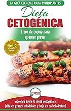 Dieta cetogénica: Guía de dieta para principiantes para perder peso y recetas de comidas Recetario (Libro en español / Ketogenic Diet Spanish Book) (Spanish Edition)