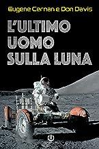 L'ultimo uomo sulla Luna: L'astronauta Eugene Cernan e la corsa allo spazio degli Stati Uniti (Italian Edition)