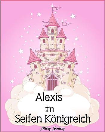 Kinderbuch: Alexis im Seifen Königreich (Gutenachtgeschichten fur Kinder, German childrens books) (German Edition)
