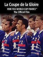 La Coupe de la Gloire: The Official Film of 1998 FIFA World Cup France™