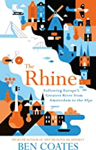 The Rhine: Following Europe's Greatest River from Amsterdam to the Alps (English Edition)