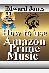 How to use Amazon Prime Music: A guide to getting the most from Prime Music Kindle Edition