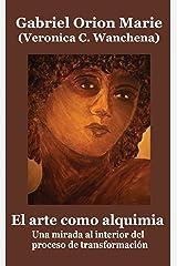 El arte como alquimia: Una mirada al interior del proceso de transformación (Spanish Edition) Kindle Edition