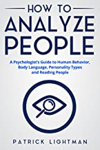 How to Analyze People: A Psychologist's Guide to Human Behavior, Body Language, Personality Types and Reading People