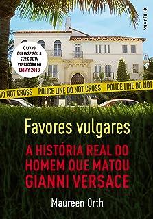 Favores vulgares: A história real do homem que matou Gianni Versace
