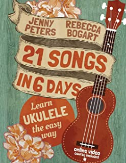 21 Songs in 6 Days: Learn Ukulele the Easy Way: Book + online video (Beginning Ukulele Songs)