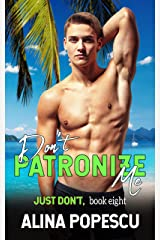 Don't Patronize Me (Just Don't Book 8) Kindle Edition