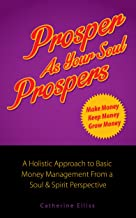 Prosper as Your Soul Prospers: A Holistic Approach to Basic Money Management from a Soul & Spirit Perspective (Imagineering 2 a Better World Book 1)
