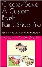 Create/Save A Custom brush Paint Shop Pro: PSP 8, 9, X, XI, X2, X3, X4, X5, X6, X7, X8, X9 + (Paint Shop Pro Made Easy Book 221)