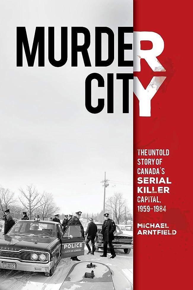 運ぶレパートリー昼間Murder City: The Untold Story of Canada's Serial Killer Capital, 1959-1984 (English Edition)