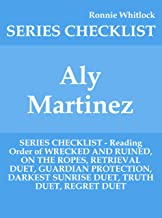 Aly Martinez - SERIES CHECKLIST - Reading Order of WRECKED AND RUINED, ON THE ROPES, RETRIEVAL DUET, GUARDIAN PROTECTION, DARKEST SUNRISE DUET, TRUTH DUET, REGRET DUET