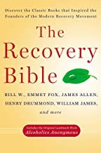 The Recovery Bible: Discover the Classic Books That Inspired the Founders of the Modern Recovery Movement--Includes the Original Landmark Work Alcoholics Anonymous