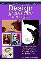 Design graphique du 20e siècle: Le design au 20e siècle, évolution des médias, les grands graphistes et publicitaires, les tendances a suivre (Les métiers de la création graphique et vidéo) Format Kindle