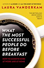 What the Most Successful People Do Before Breakfast: How to Achieve More at Work and at Home (English Edition)