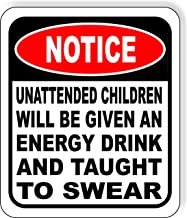 UNATTENDED Children Will BE Given an Energy Drink and Taught to Swear Aluminum Composite Outdoor Sign 8.5