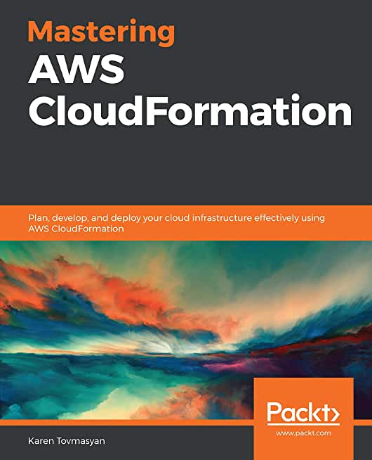 Mastering AWS CloudFormation: Plan, develop, and deploy your cloud infrastructure effectively using AWS CloudFormation (English Edition)