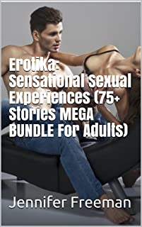 Erotika: Sensational Sexual Experiences (75+ Stories MEGA BUNDLE For Adults)